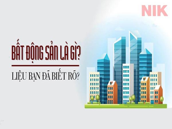 Tìm hiểu bất động sản là gì?
