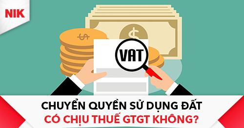 Chuyển quyền sử dụng đất có chịu thuế GTGT không