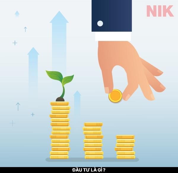 Đầu tư là gì ? Là hình thức góp vốn sinh lời