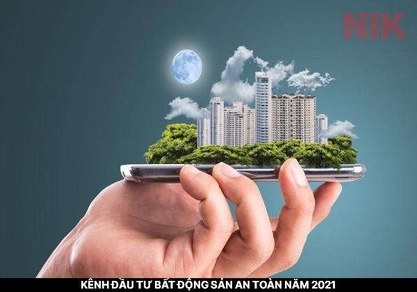 Kênh đầu tư bất động sản an toàn 2021