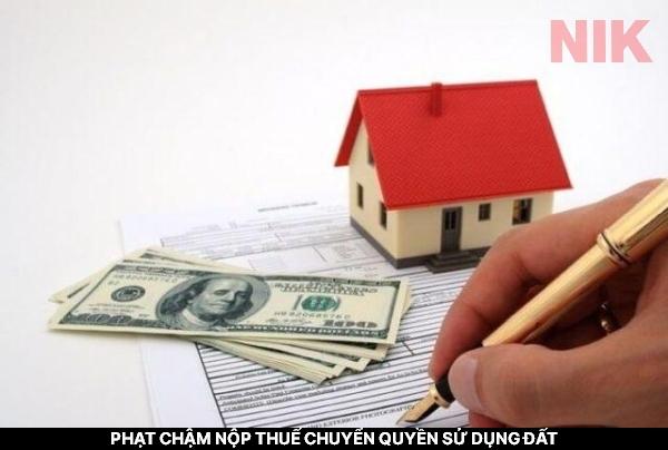 Thời hạn nộp tiền sử dụng đất là khi nào và mức phạt chậm nộp thuế chuyển quyền sử dụng đất