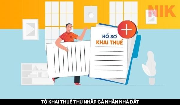 Hồ sơ khai thuế TNCN bao gồm nhiều giấy tờ khác nhau bao gồm tờ khai thuế thu nhập cá nhân nhà đất